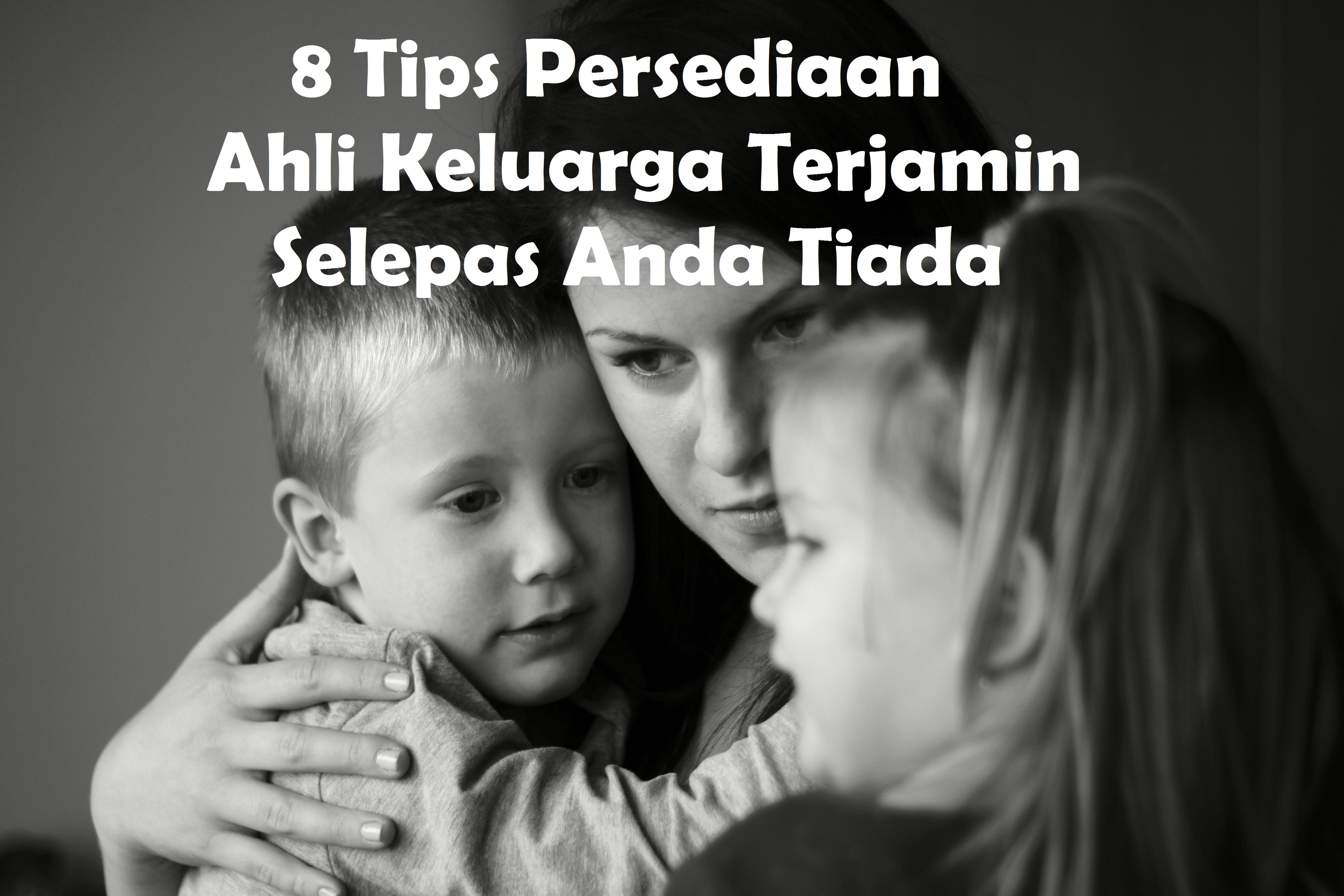 8 Tips Persediaan Ahli Keluarga Terjamin Selepas Anda Tiada